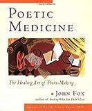 Poetic Medicine: The Healing Art of Poem-Making by John Fox (1997-10-13)