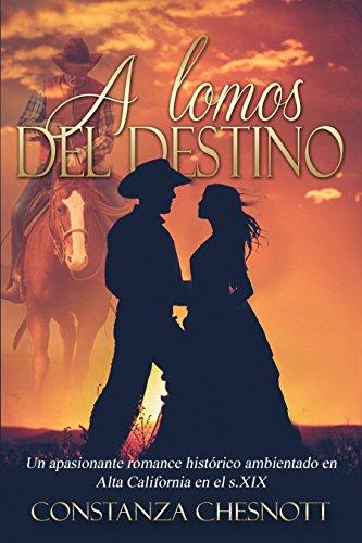 A lomos del destino: Romance histórico (Spanish Edition). Una novela de amor y aventuras ambientada en Alta California en el - Us Aventura