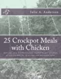 25 Crockpot Meals with Chicken: Delicious, easy, healthy Crockpot Chicken Recipes in 3 Steps or Less (Includes no. of servings and nutritional data) (Crockpot Meals Series) (Volume 3)