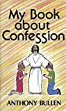 My Book about Confession, Bullen, Anthony, 0854392483