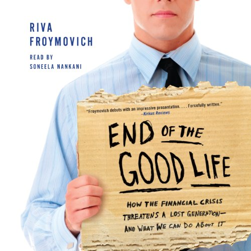 End of the Good Life: How the Financial Crisis Threatens a Lost Generation - and What We Can Do About It by HarperAudio
