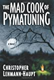 The Mad Cook of Pymatuning, Christopher Lehmann-Haupt and Christophe Lehmann-haupt, 0684834278