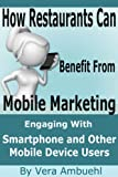 How Restaurants Can Benefit From Mobile Marketing-Engaging With Smartphone and Other Mobile Device Users