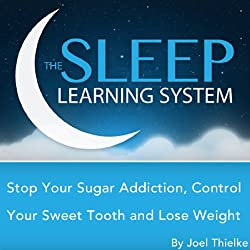 Stop Your Sugar Addiction, Control Your Sweet Tooth and Lose Weight with Hypnosis, Meditation, Relaxation, and Affirmations