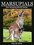 Marsupials: Amazing Pictures & Fun Facts of Animals in Nature (Our Amazing World Series Book 13)
