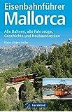 Eisenbahnführer Mallorca: Alle Bahnen, alle Fahrzeuge, Geschichte und Neubaustrecken