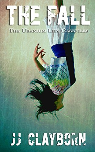 The Fall (The Uranium Lily Casefiles Book 1)
