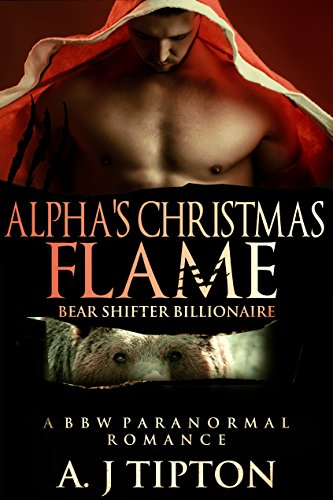 Alpha's Christmas Flame: A BBW Paranormal Romance (Bear Shifter Billionaire Book 4) by [Tipton, AJ]