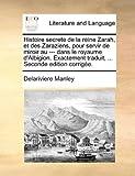 Histoire Secrete de la Reine Zarah, et des Zaraziens, Pour Servir de Miroir Au --- Dans le Royaume D'Albigion Exactement Traduit, Seconde Edition, Delariviere Manley, 1170368352
