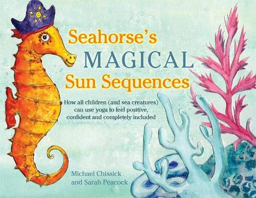 Download Seahorse's Magical Sun Sequences: How all children (and sea creatures) can use yoga to feel positive, confident and completely included pdf epub