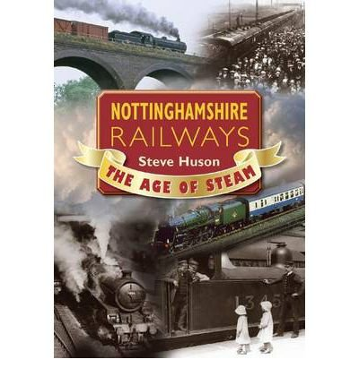 Nottinghamshire Railways: The Age of Steam (Paperback) - Common