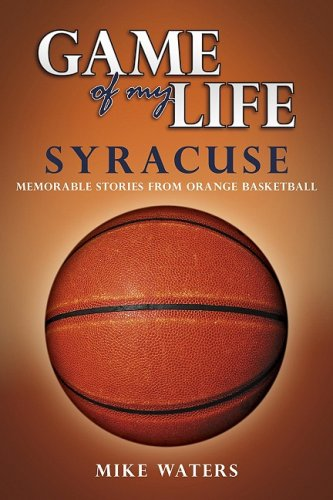 Game of My Life Syracuse: Memorable Stories from Orangemen Basketball