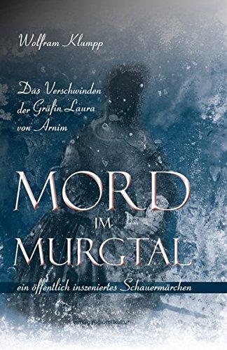 Mord im Murgtal: Das Verschwinden der Gräfin Arnim - ein öffentlich inszeniertes Schauermärchen