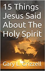 15 Things Jesus Said About The Holy Spirit (Biblical Studies Series #6 as published by Self Publishing Innovations)