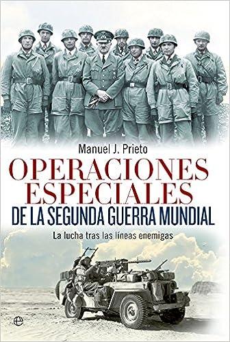 Operaciones Especiales De La Segunda Guerra Mundial Historia del siglo XX: Amazon.es: Prieto Martín, Manuel J.: Libros