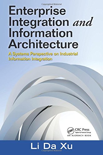 Enterprise Integration and Information Architecture: A Systems Perspective on Industrial Information Integration (Advanc
