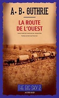 The Big Sky, tome 2 : La route de l'ouest par A. B. Guthrie