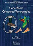 Cone Beam Computed Tomography (Imaging in Medical Diagnosis and Therapy)