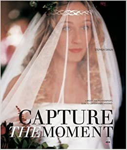 Capture the Moment: A Brides' and Photographers' Guide to Contemporary Weddings (General)