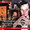 The Adventures of Sherlock Holmes: Volume Three (Dramatised) Radio/TV Program by Arthur Conan Doyle Narrated by  full cast