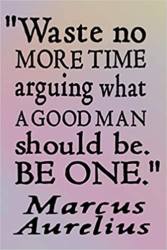 Buy Waste No More Time Arguing What a Good Man Should Be. Be One - Marcus  Aurelius: 110 Page 6x9 Wide Ruled Composition Notebook Book Online at Low  Prices in India |