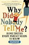 Why Did Nobody Tell Me?: Home Truths Every Parent Needs to Know (Mumsnet)