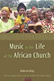 Music in the Life of the African Church, Roberta King and Jean Ygoya Kidula, 1602580227