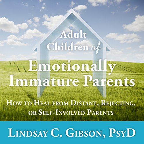 Adult Children of Emotionally Immature Parents: How to Heal from Distant, Rejecting, or Self-Involved Parents by Tantor Audio