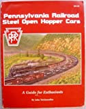 Pennsylvania Railroad Steel Open Hopper Cars : A Guide for Enthusiasts, Teichmoeller, John, 0965536548