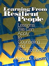 Learning from Resilient People: Lessons We Can Apply to Counseling and Psychotherapy