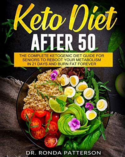 Keto Diet After 50: The Complete Ketogenic Diet Guide for Seniors to Reboot Your Metabolism in 21 Days and Burn Fat Forever