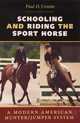 Schooling and Riding the Sport Horse: A Modern American Hunter/Jumper System (Hunter Jumper)