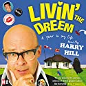 Livin' the Dreem Audiobook by Harry Hill Narrated by Harry Hill