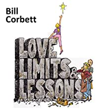 Love, Limits, & Lessons: Expanded Edition: A Parent's Guide to Raising Cooperative Kids Audiobook by Bill Corbett Narrated by Bill Corbett