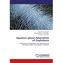 Aqueous phase Adsorption of Cephalexin: Adsorption of Cephalexin  onto Bentonite and Activated Carbon from aqueous solutions