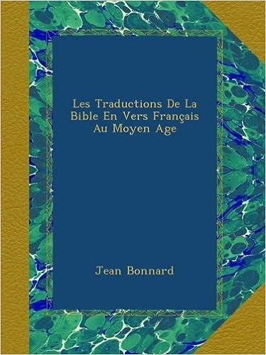 Lire un Les Traductions De La Bible En Vers Français Au Moyen Age pdf epub