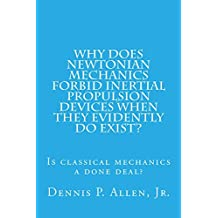 Why Does Newtonian Mechanics Forbid Inertial Propulsion Devices When They Evidently Do Exist?: Is Classical Mechanics A Done Deal?