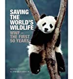 img - for [ Saving the World's Wildlife: WWF - The First 50 Years [ SAVING THE WORLD'S WILDLIFE: WWF - THE FIRST 50 YEARS ] By Schwarzenbach, Alexis ( Author )Aug-23-2011 Paperback book / textbook / text book