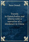 img - for Travels in Kamtchatka and Siberia : with a narrative of a residence in China. book / textbook / text book
