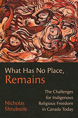 What Has No Place, Remains: The Challenges for Indigenous Religious Freedom in Canada ()
