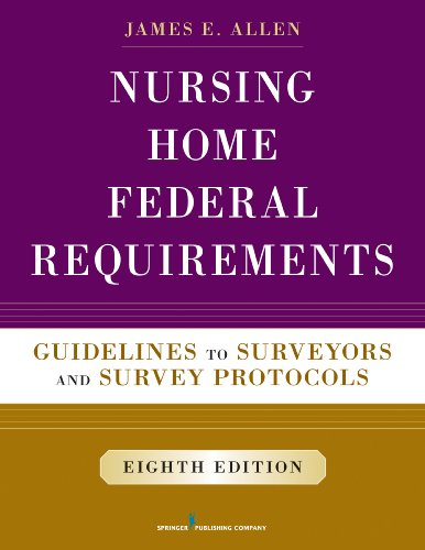 Download Nursing Home Federal Requirements, 8th Edition: Guidelines to Surveyors and Survey Protocols Pdf