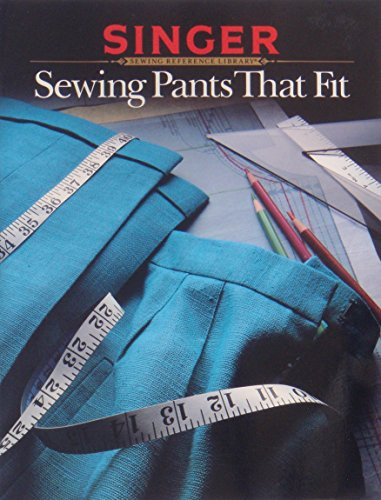 Library Sewing Singer - Sewing Pants That Fit (Singer Sewing Reference Library)