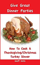 How To Cook A Complete Thanksgiving/Christmas Turkey Dinner
