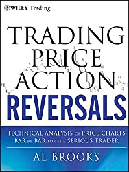 Trading Price Action Reversals: Technical Analysis of Price Charts Bar by Bar for the Serious Trader by Al Brooks (2012-01-24)