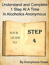 12 Steps of AA - Step 4 - Understand and Complete One Step At A Time in Recovery with Alcoholics Anonymous (English Edition)
