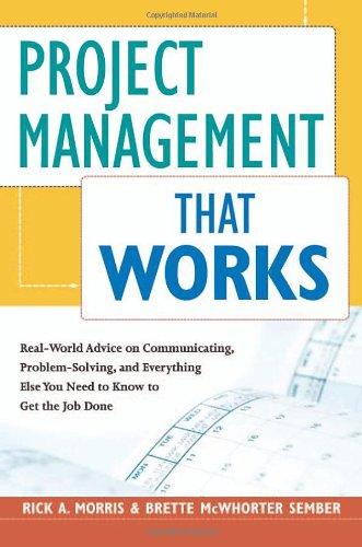 Project Management That Works by Brette McWhorter Sember , Rick A. Morris, Publisher : AMACOM