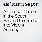 A Carnival Cruise in the South Pacific Descended into Violent Anarchy | Avi Selk