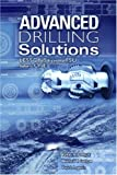 Advanced Drilling Solutions Volume 1 : Lessons from the Former Soviet Union, Gelfgat, Yakov A. and Gelfgat, Mikhail Y., 0878147861
