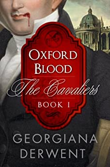 Oxford Blood (The Cavaliers Series: Book One): An adult vampire romance trilogy (The Cavaliers Trilogy 1) by [Derwent, Georgiana]