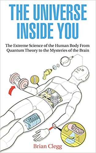 The Universe Inside You: The Extreme Science of the Human Body ...